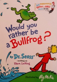 Would You Rather Be a Bullfrog.jpg